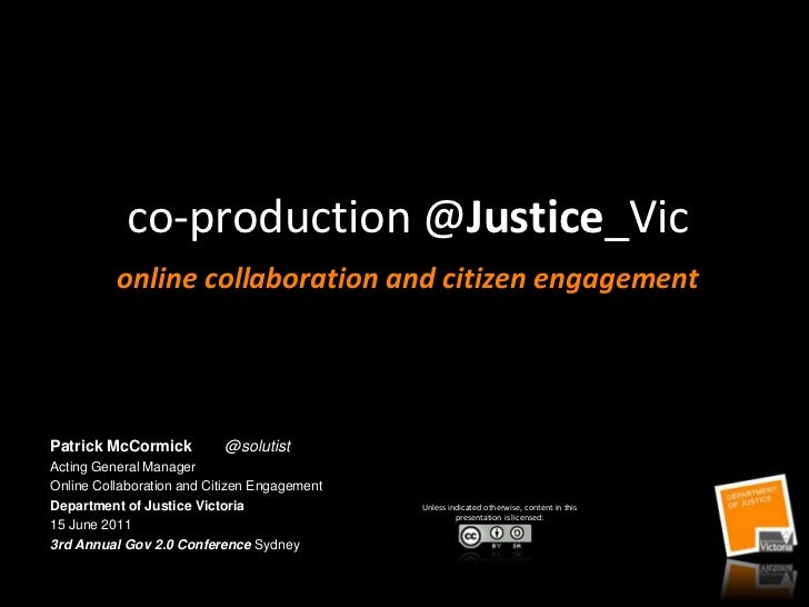 co-production @Justice_Vic          online collaboration and citizen engagementPatrick McCormick          @solutistActing ...
