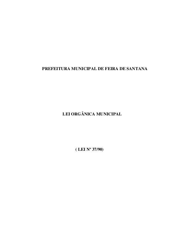 PREFEITURA MUNICIPAL DE FEIRA DE SANTANA       LEI ORGÂNICA MUNICIPAL            ( LEI Nº 37/90)