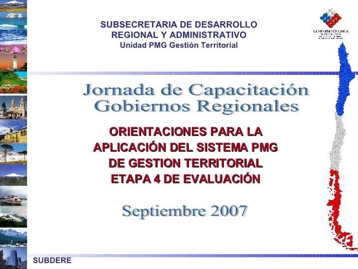 SUBSECRETARIA DE DESARROLLO REGIONAL Y ADMINISTRATIVO Unidad PMG Gestión Territorial ORIENTACIONES PARA LA APLICACIÓN DEL ...