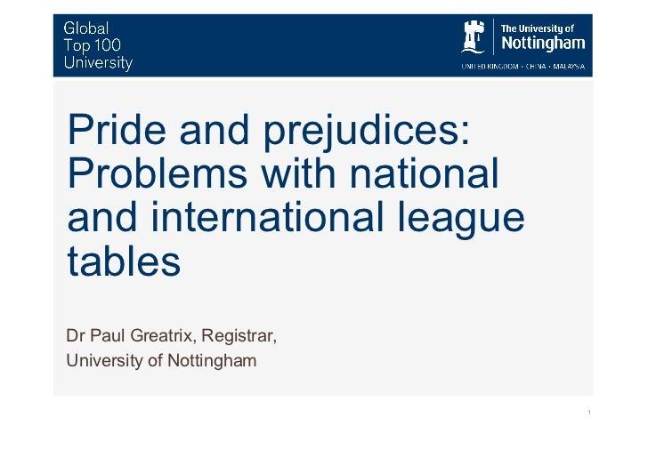 Pride and prejudices:Problems with nationaland international leaguetablesDr Paul Greatrix, Registrar,University of Notting...