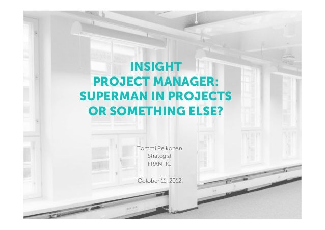 INSIGHT  PROJECT MANAGER:SUPERMAN IN PROJECTS OR SOMETHING ELSE?       Tommi Pelkonen          Strategist          FRANTIC...