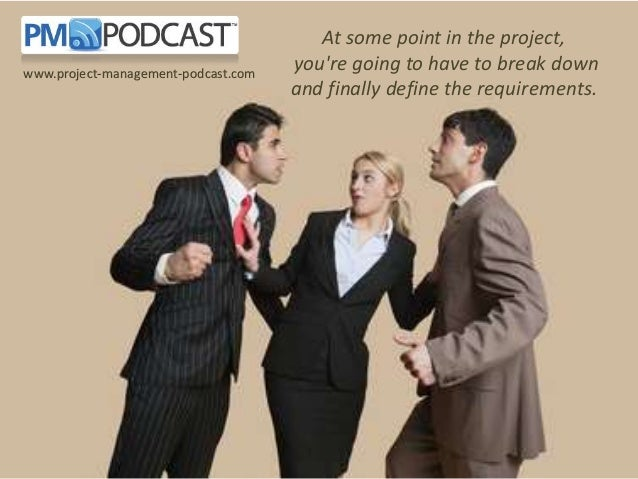 At some point in the project, you're going to have to break down and finally define the requirements. www.project-manageme...