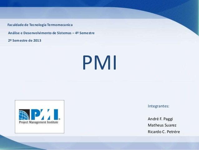 Faculdade de Tecnologia Termomecanica Análise e Desenvolvimento de Sistemas – 4º Semestre 2º Semestre de 2013  PMI Integra...