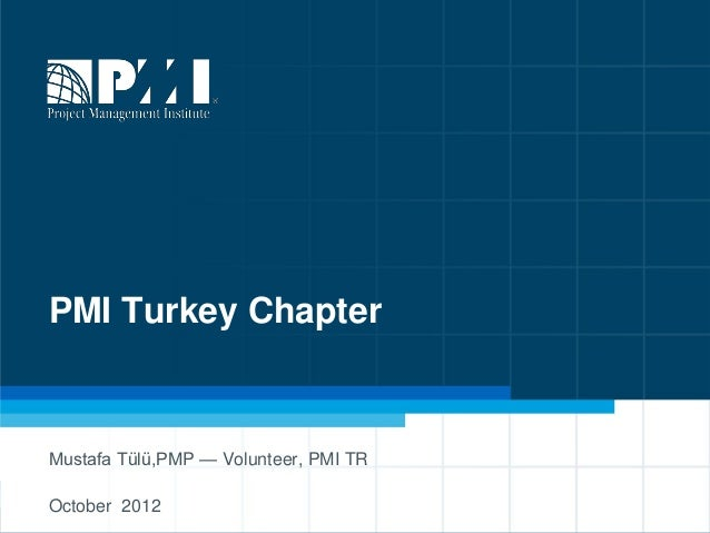 PMI Turkey ChapterMustafa Tülü,PMP — Volunteer, PMI TROctober 2012                           1