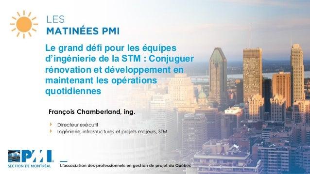 François Chamberland, ing. Directeur exécutif Ingénierie, infrastructures et projets majeurs, STM Le grand défi pour les é...