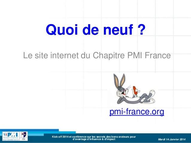 Quoi de neuf ? Le site internet du Chapitre PMI France  pmi-france.org Kick off 2014 et conférence sur les secrets des bon...