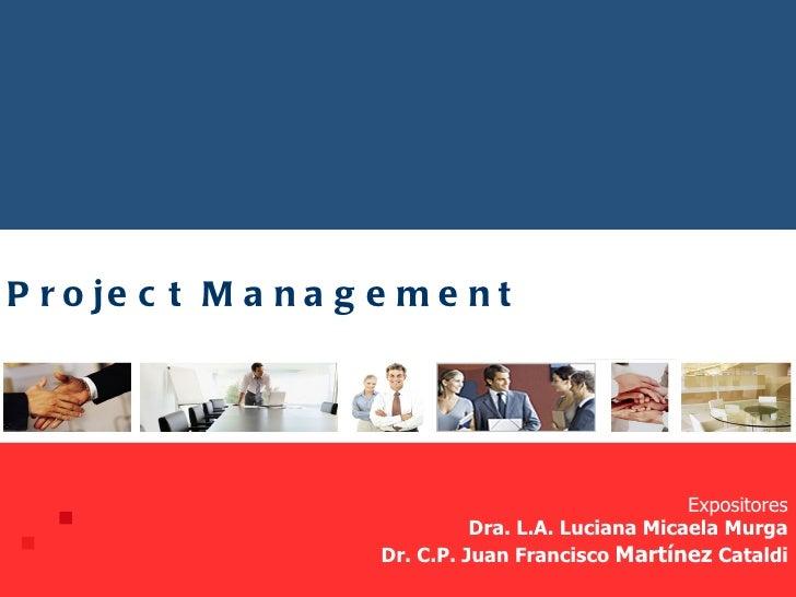 <ul><li>Project Management </li></ul>Expositores Dra. L.A. Luciana Micaela Murga Dr. C.P. Juan Francisco  Martínez  Cataldi
