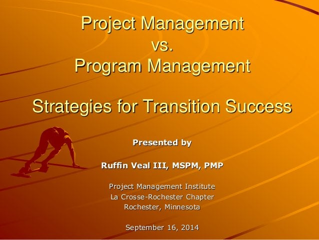 Presented by Ruffin Veal III, MSPM, PMP Project Management Institute La Crosse-Rochester Chapter Rochester, Minnesota Sept...