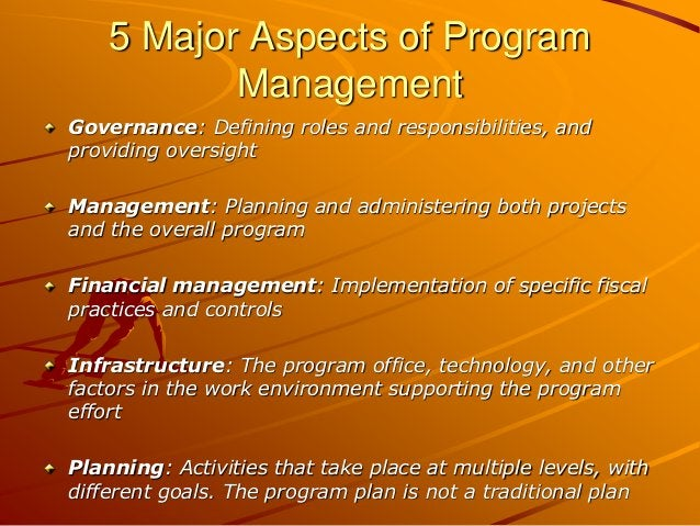 5 Major Aspects of Program Management Governance: Defining roles and responsibilities, and providing oversight Management:...