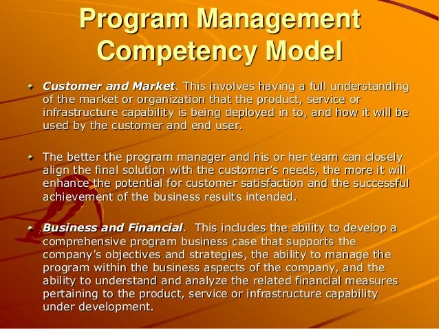 Program Management Competency Model Customer and Market. This involves having a full understanding of the market or organi...