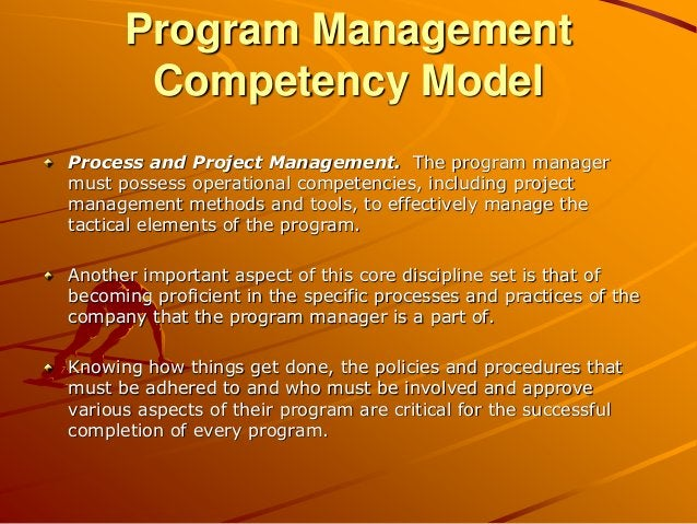 Program Management Competency Model Process and Project Management. The program manager must possess operational competenc...