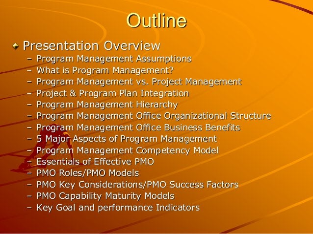 Outline Presentation Overview – Program Management Assumptions – What is Program Management? – Program Management vs. Proj...