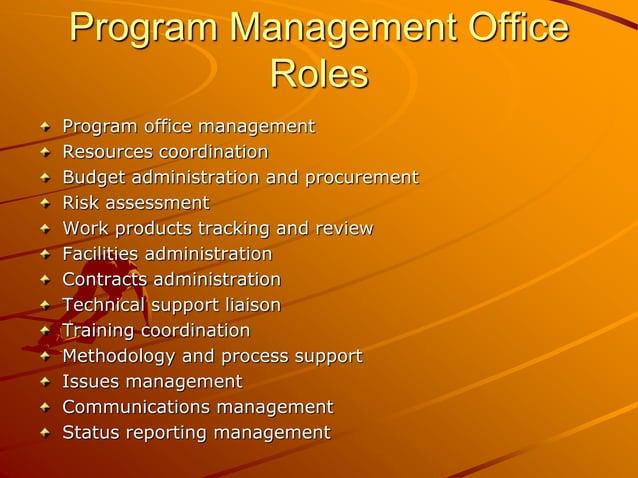 Program Management Office Roles Program office management Resources coordination Budget administration and procurement Ris...