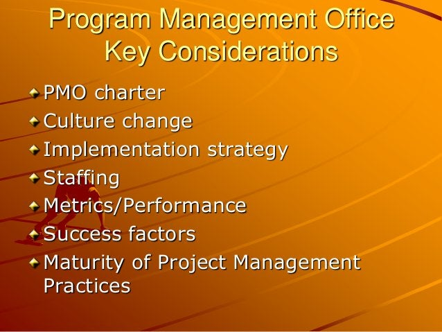 Program Management Office Key Considerations PMO charter Culture change Implementation strategy Staffing Metrics/Performan...