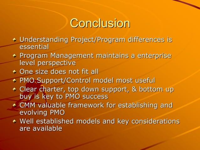 Conclusion Understanding Project/Program differences is essential Program Management maintains a enterprise level perspect...