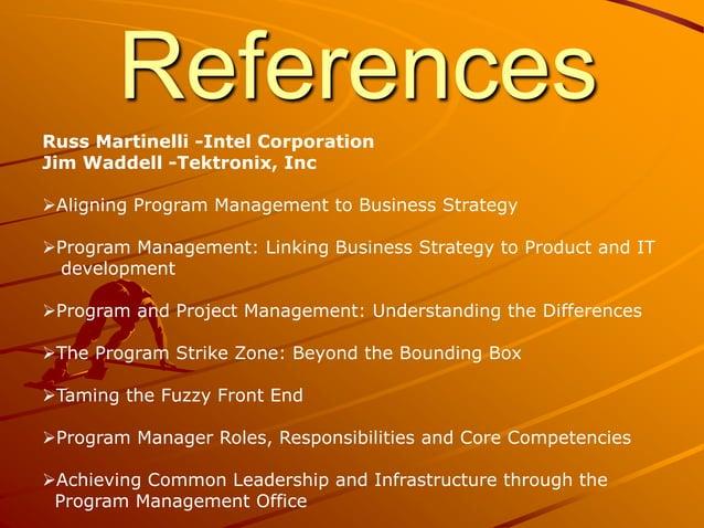 References Russ Martinelli -Intel Corporation Jim Waddell -Tektronix, Inc Aligning Program Management to Business Strateg...