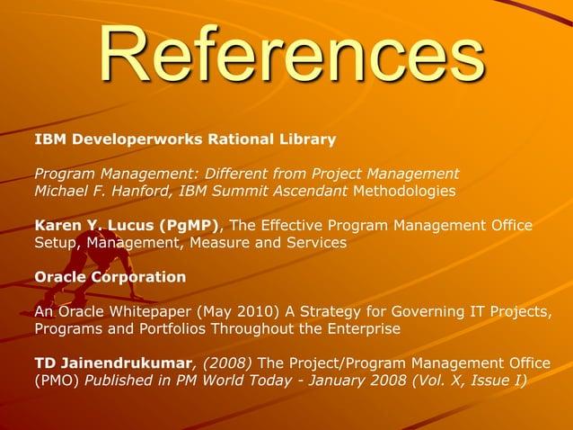 References IBM Developerworks Rational Library Program Management: Different from Project Management Michael F. Hanford, I...