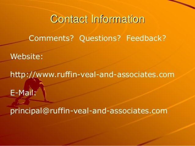 Contact Information Comments? Questions? Feedback? Website: http://www.ruffin-veal-and-associates.com E-Mail: principal@ru...