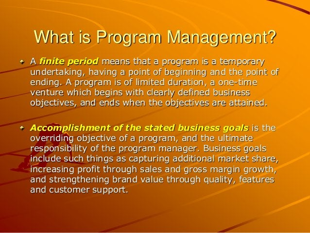 What is Program Management? A finite period means that a program is a temporary undertaking, having a point of beginning a...
