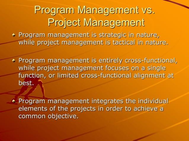 Program Management vs. Project Management Program management is strategic in nature, while project management is tactical ...