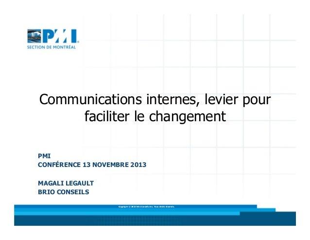 Communications internes, levier pour faciliter le changement PMI CONFÉRENCE 13 NOVEMBRE 2013 MAGALI LEGAULT BRIO CONSEILS ...