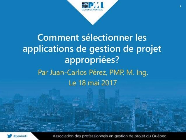 Comment sélectionner les applications de gestion de projet appropriées? Par Juan-Carlos Pérez, PMP, M. Ing. Le 18 mai 2017...