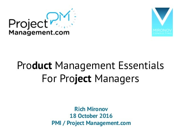 Product Management Essentials For Project Managers Rich Mironov 18 October 2016 PMI / Project Management.com