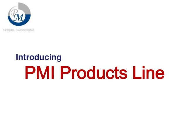 Introducing  PMI Products Line