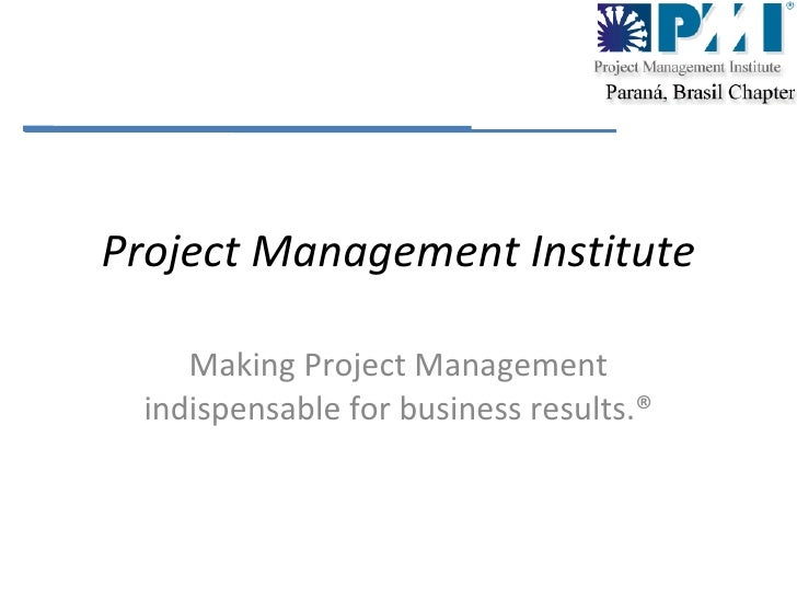 Project Management Institute Making Project Management indispensable for business results.®