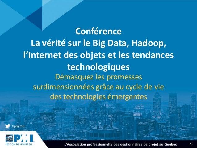 1 Conférence La vérité sur le Big Data, Hadoop, l'Internet des objets et les tendances technologiques Démasquez les promes...