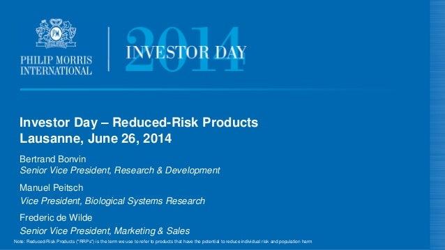 Investor Day – Reduced-Risk Products Lausanne, June 26, 2014 Bertrand Bonvin Senior Vice President, Research & Development...