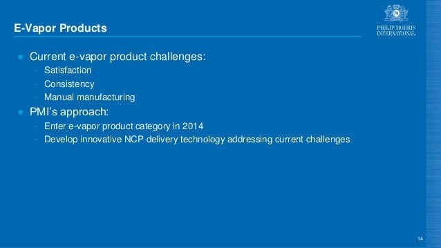 E-Vapor Products ● Current e-vapor product challenges: - Satisfaction - Consistency - Manual manufacturing ● PMI's approac...