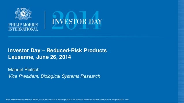 Investor Day – Reduced-Risk Products Lausanne, June 26, 2014 Manuel Peitsch Vice President, Biological Systems Research No...
