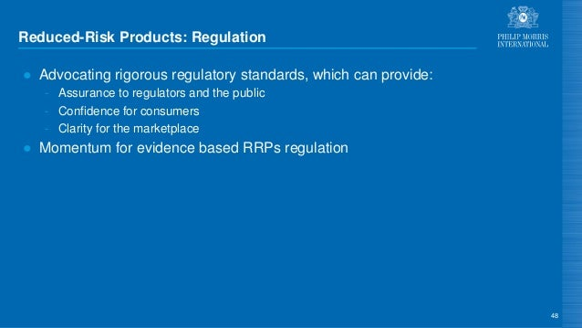 Reduced-Risk Products: Regulation ● Advocating rigorous regulatory standards, which can provide: - Assurance to regulators...