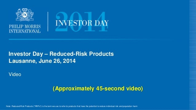 (Approximately 45-second video) Investor Day – Reduced-Risk Products Lausanne, June 26, 2014 Note: Reduced-Risk Products (...