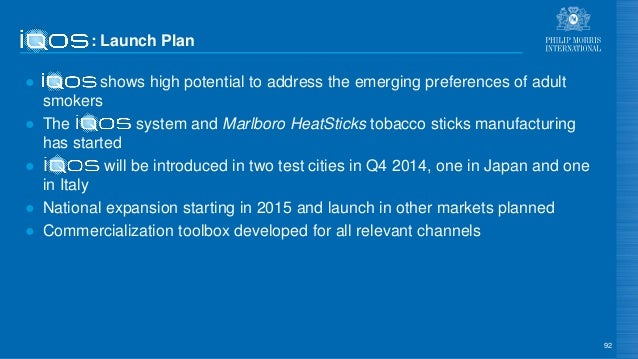 : Launch Plan ● shows high potential to address the emerging preferences of adult smokers ● The system and Marlboro HeatSt...