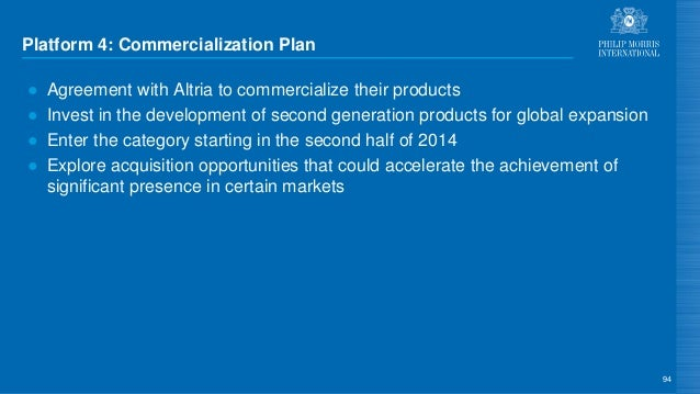 Platform 4: Commercialization Plan ● Agreement with Altria to commercialize their products ● Invest in the development of ...