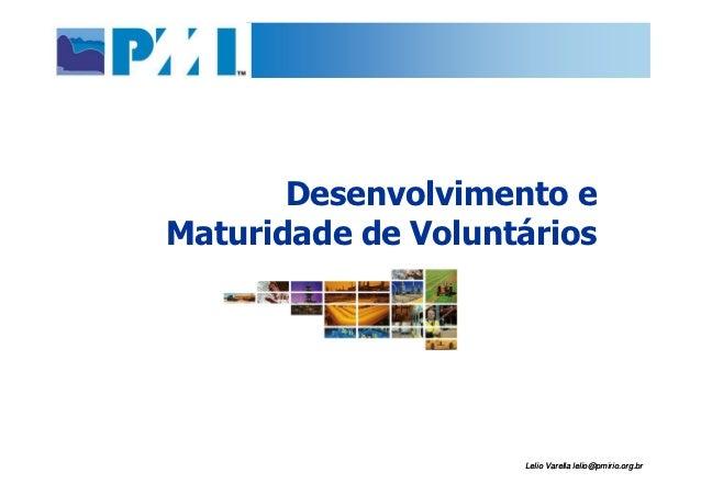 Desenvolvimento eMaturidade de Voluntários                    Lelio Varella lelio@pmirio.org.br