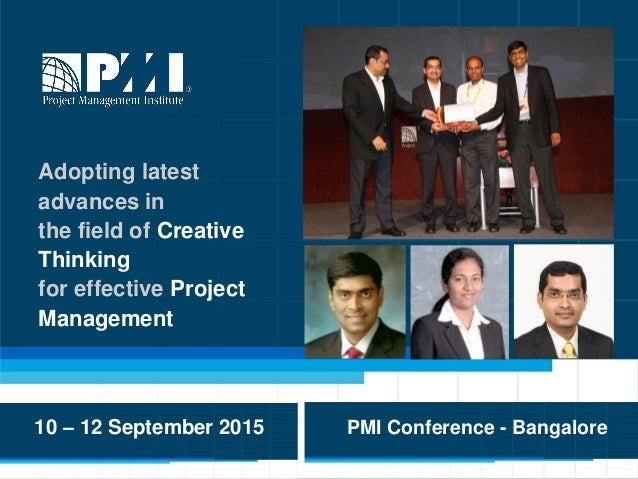 1 Adopting latest advances in the field of Creative Thinking for effective Project Management 10 – 12 September 2015 PMI C...