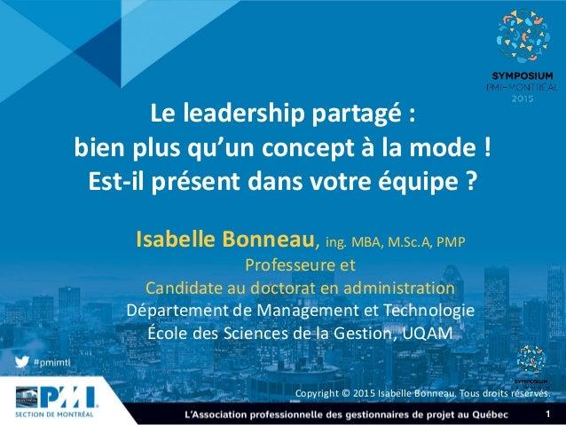 1 Le leadership partagé : bien plus qu'un concept à la mode ! Est-il présent dans votre équipe ? Isabelle Bonneau, ing. MB...