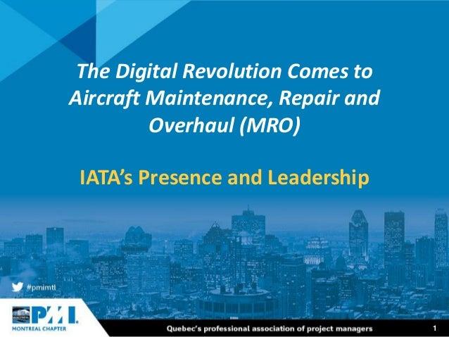 1 The Digital Revolution Comes to Aircraft Maintenance, Repair and Overhaul (MRO) IATA's Presence and Leadership