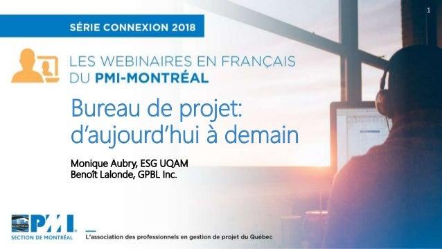 1 Monique Aubry, ESG UQAM Benoît Lalonde, GPBL Inc. Bureau de projet: d'aujourd'hui à demain