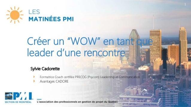 """1 Sylvie Cadorette Formatrice Coach certifiée PRECOG (Psycom) Leadership et Communication Avantages CADORE Créer un """"WOW"""" ..."""