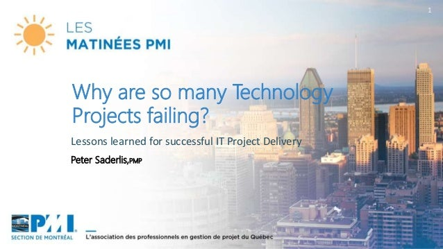 1 Peter Saderlis,PMP Why are so many Technology Projects failing? Lessons learned for successful IT Project Delivery