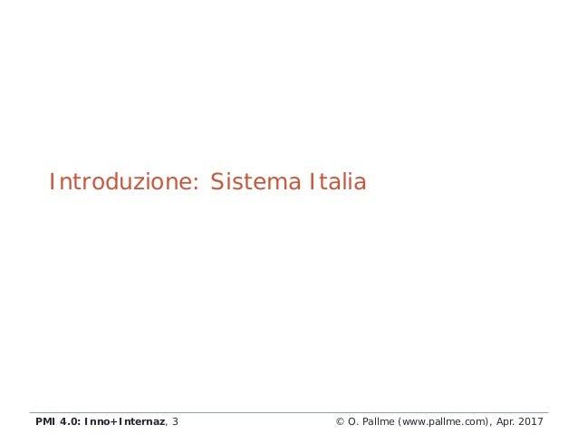 © O. Pallme (www.pallme.com), Apr. 2017PMI 4.0: Inno+Internaz, 3 Introduzione: Sistema Italia
