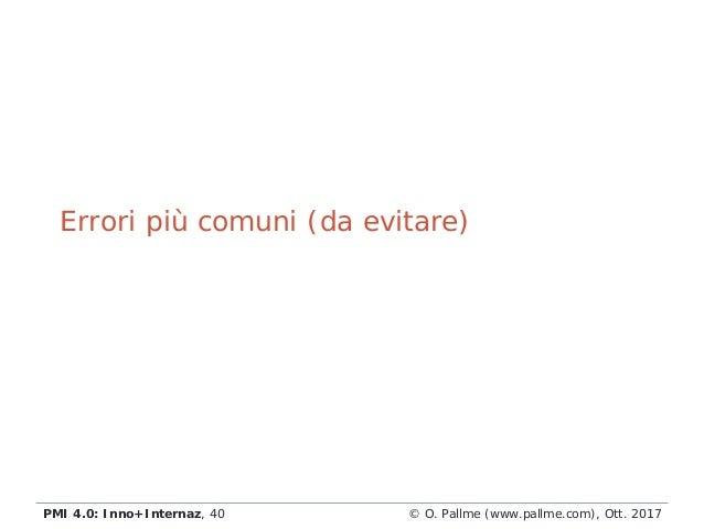 © O. Pallme (www.pallme.com), Ott. 2017PMI 4.0: Inno+Internaz, 40 Errori più comuni (da evitare)