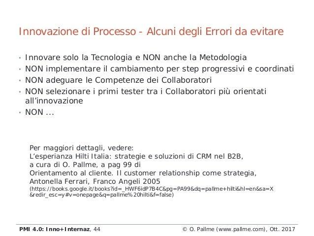 • Innovare solo la Tecnologia e NON anche la Metodologia • NON implementare il cambiamento per step progressivi e coordina...