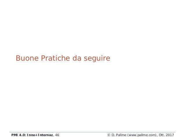 © O. Pallme (www.pallme.com), Ott. 2017PMI 4.0: Inno+Internaz, 46 Buone Pratiche da seguire