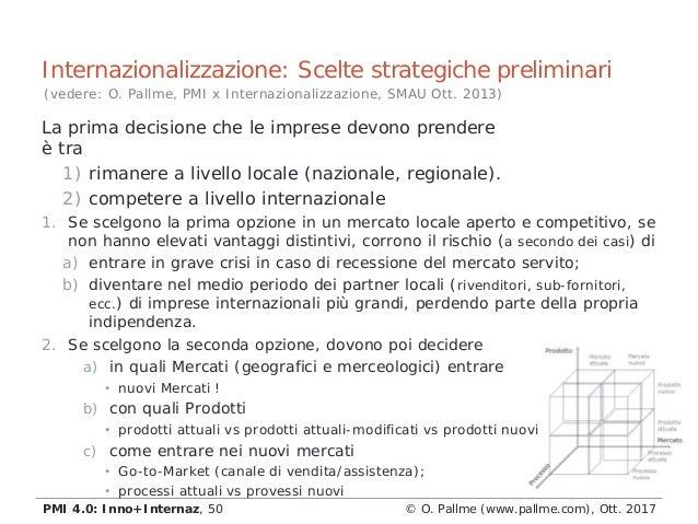La prima decisione che le imprese devono prendere è tra 1) rimanere a livello locale (nazionale, regionale). 2) competere ...
