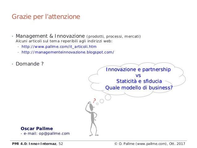 Grazie per l'attenzione © O. Pallme (www.pallme.com), Ott. 2017PMI 4.0: Inno+Internaz, 52 • Management & Innovazione (prod...